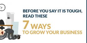 Before you say it is tough, read these 7 ways to grow your business