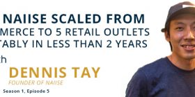 5EP07_Dennis-Tay-How-naiise-scaled-from-E-commerce-to-5-retail-outlets-profitably-in-less-than-2-years